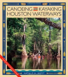 Canoeing and Kayaking Houston Waterways (River Books, sponsored by The River Systems Institute at Texas State University)