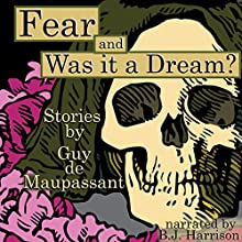 Fear and Was It a Dream?: Stories by Guy de Maupassant [Classic Tales Edition] Audiobook by Guy de Maupassant Narrated by B. J. Harrison