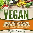 Vegan: High Protein Vegan Breakfast Cookbook: 52 Easy & Delicious High Protein Vegan Diet Breakfast Recipes Hörbuch von Kylie Young Gesprochen von: Diane Lehman