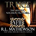 Truce: The Historic Neighbor from Hell Audiobook by R. L. Mathewson Narrated by Fran Jules