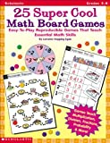 25 Super Cool Math Board Games: Easy-to-Play Reproducible Games that Teach Essential Math Skills, Grades 3-6