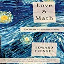 Love and Math: The Heart of Hidden Reality Audiobook by Edward Frenkel Narrated by Tony Craine