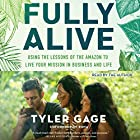 Fully Alive: Using the Lessons of the Amazon to Live Your Mission in Business and Life Hörbuch von Tyler Gage Gesprochen von: Tyler Gage