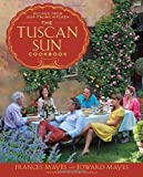 The Tuscan Sun Cookbook: Recipes from Our Italian Kitchen by Mayes, Frances, Mayes, Edward [2012]