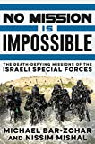 img - for No Mission Is Impossible: The Death-Defying Missions of the Israeli Special Forces book / textbook / text book