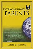 Extraordinary Parents. Choosing Your Child's Future: A Year By Year Guide From Cradle to College