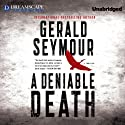 A Deniable Death (       UNABRIDGED) by Gerald Seymour Narrated by Ralph Cosham