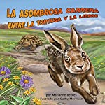 La asombrosa carrera entre la tortuga y la liebre [The Amazing Race Between the Tortoise and the Hare] | Marianne Berkes