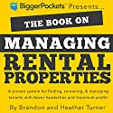 The Book on Managing Rental Properties: A Proven System for Finding, Screening, and Managing Tenants with Fewer Headaches and Maximum Profits Audiobook by Brandon R. Turner, Heather C. Turner Narrated by Brandon Turner
