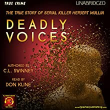 Deadly Voices: The True Story of Serial Killer Herbert Mullin Audiobook by C.L. Swinney, RJ Parker Narrated by Don Kline