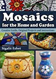 Mosaics for the Home and Garden - Creative Guide, Original Projects and instructions (Art and crafts)