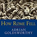How Rome Fell: Death of a Superpower (       UNABRIDGED) by Adrian Goldsworthy Narrated by Derek Perkins