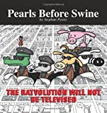 The Ratvolution Will Not Be Televised: A Pearls Before Swine Collection (0740756745) by Pastis, Stephan