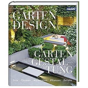 Gartendesign - Gartengestaltung: Stile, Themen, Materialien, Pflanzen, Details