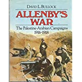 Allenby's War: The Palestine-Arabian Campaigns, 1916-1918
