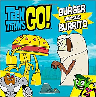 Teen Titans Go! (TM): Burger versus Burrito written by Magnolia Belle