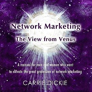 Network Marketing: The View from Venus Hörbuch von Carrie Dickie Gesprochen von: Carrie Dickie