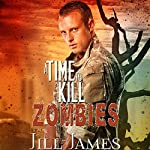 A Time to Kill Zombies: Time of Zombies, Book 3 | Jill James