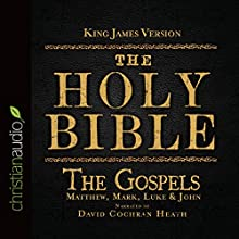 The Holy Bible in Audio - King James Version: The Gospels (       UNABRIDGED) by King James Version Narrated by David Cochran Heath