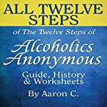 All Twelve Steps of the Twelve Steps of Alcoholics Anonymous | Aaron C
