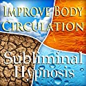 Improve Body Circulation Subliminal Affirmations: Release Negative Energy, Feel Good, Solfeggio Tones, Binaural Beats, Self Help Meditation  by Subliminal Hypnosis