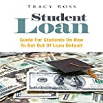 Student Loan: Guide for Students on How to Get out of Loan Default | Tracy Ross