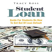 Student Loan: Guide for Students on How to Get out of Loan Default (       UNABRIDGED) by Tracy Ross Narrated by Jay Hill