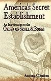 Americas Secret Establishment: An Introduction to the Order of Skull & Bones