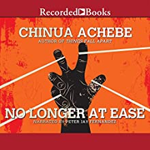 No Longer at Ease (       UNABRIDGED) by Chinua Achebe Narrated by Peter Jay Fernandez