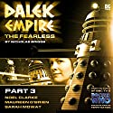Dalek Empire - The Fearless Part 3 Audiobook by  Big Finish Productions Narrated by Noel Clarke, Maureen O'Brien, Nicholas Briggs, Sarah Mowat