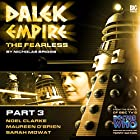 Dalek Empire - The Fearless Part 3 Hörbuch von  Big Finish Productions Gesprochen von: Noel Clarke, Maureen O'Brien, Nicholas Briggs, Sarah Mowat