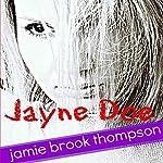 Jayne Doe   Jamie Brook Thompson