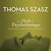 The Myth of Psychotherapy: Mental Healing as Religion, Rhetoric, and Repression | [Thomas Szasz]