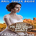 Mail Order Bride: Bride for the Indian Heart: Brave Brides for Kind Hearted Indians, Book 2 Audiobook by Faith Johnson Narrated by Nancy Isaacs