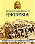 Sunshine and Storm in Rhodesia: Being...