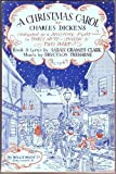 A Christmas Carol by Charles Dickens, Adapted as a musical play in three acts, unison &amp; two part.