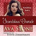 A Scandalous Charade: Scandalous Series, Book 2 - Volume 2 (       UNABRIDGED) by Ava Stone Narrated by Stevie Zimmerman