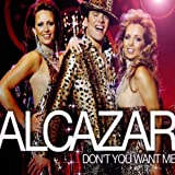 Don't You Want Me Alcazar