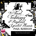 The Final Testimony of Raphael Ignatius Phoenix (       UNABRIDGED) by Paul Sussman Narrated by Gordon Griffin