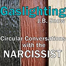 Gaslighting: Circular Conversations with the Narcissist Audiobook by J. B. Snow Narrated by Sorrel Brigman