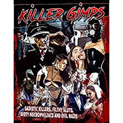 Killer Gimps: Sadistic Killers, Filthy Sluts, Dirty Necrophiliacs And Evil Nazis