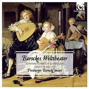 シュメルツァー: ソナタ&バレット集 (Barockes Welttheater - Johann Heinrich Schmelzer : Sonate & Balletti - Freiburger Barock Consort) [輸入盤]