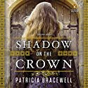 Shadow on the Crown: A Novel (       UNABRIDGED) by Patricia Bracewell Narrated by Katie Firth