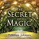 The Secret of Magic (       UNABRIDGED) by Deborah Johnson Narrated by Peter Francis James