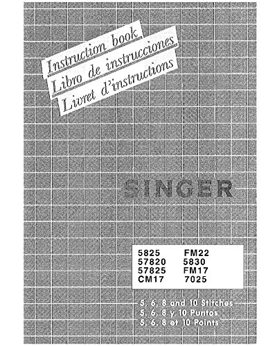Singer 5825-5830-57820-57825-7025-CM17-FM22-FM17 Sewing Machine Owners Manual (Singer 57825 compare prices)