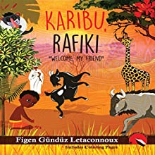 Karibu Rafiki: Welcome, My Friend Audiobook by Figen Gunduz Letaconnoux Narrated by Mira Demirkan