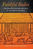 """Heather Kopelson, """"Faithful Bodies: Performing Religion and Race in the Puritan Atlantic"""" (NYU Press, 2014)"""