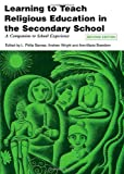 Learning to Teach Religious Education in the Secondary School: A Companion to School Experience (Learning to Teach Subjects in the Secondary School Series)