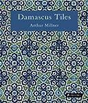 Damascus Tiles: Mamluk and Ottoman Ar...