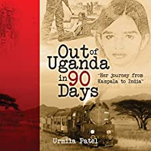 Out of Uganda in 90 Days Audiobook by Urmila Patel Narrated by Pamela Antwine